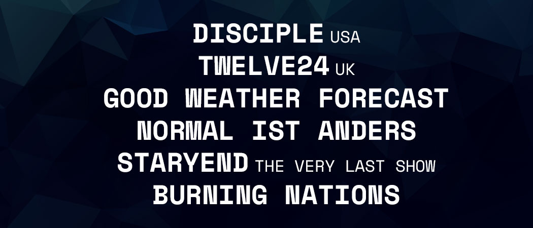 Lineup: Disciple, Twelve24, Good Weather Forecast, Normal Ist Anders, Staryend, Burning Nations